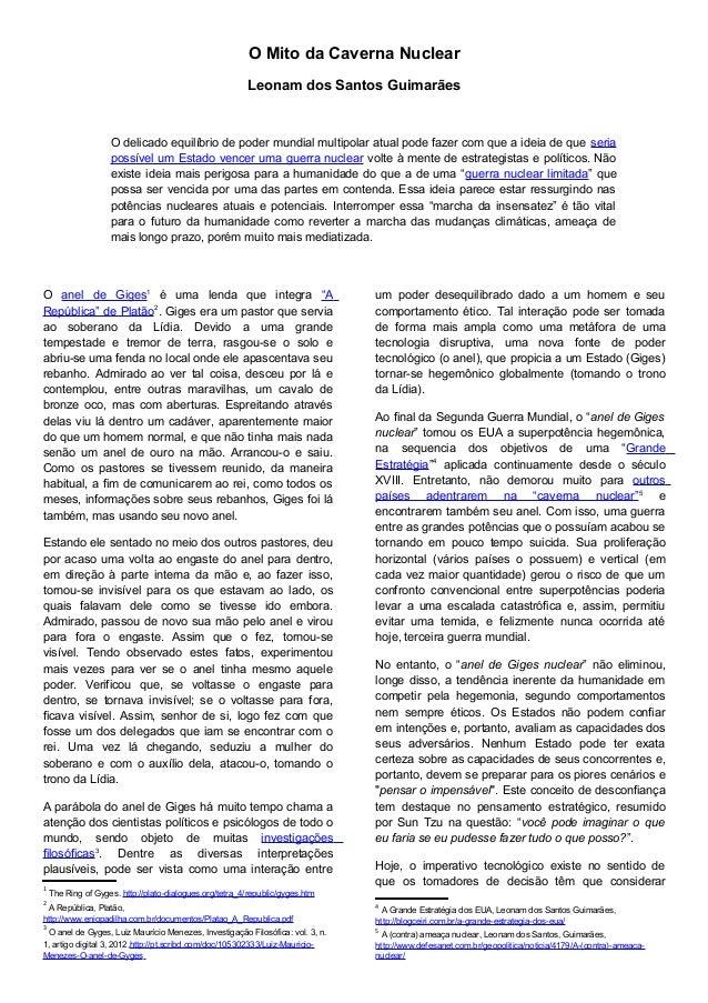 O Mito da Caverna Nuclear Leonam dos Santos Guimarães O delicado equilíbrio de poder mundial multipolar atual pode fazer c...