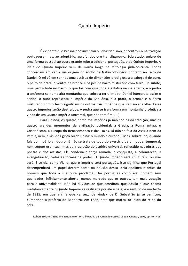 Quinto Império              É evidente que Pessoa não inventou o Sebastianismo, encontrou-o na tradição portuguesa; mas, a...