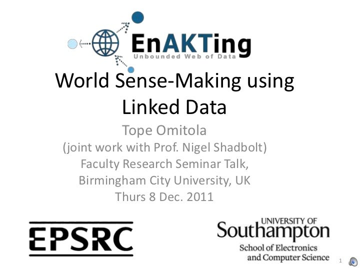 World Sense-Making using       Linked Data           Tope Omitola(joint work with Prof. Nigel Shadbolt)    Faculty Researc...