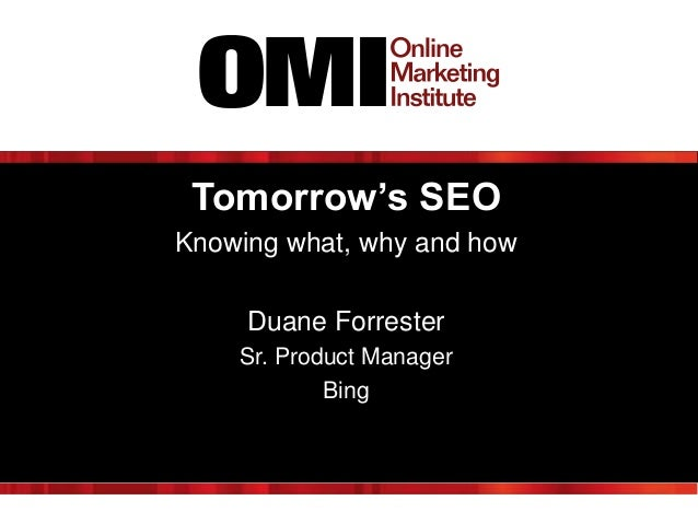 Tomorrow's SEOKnowing what, why and howDuane ForresterSr. Product ManagerBing