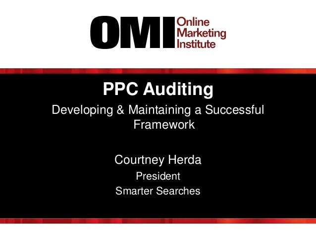 PPC Auditing Developing & Maintaining a Successful Framework Courtney Herda President Smarter Searches