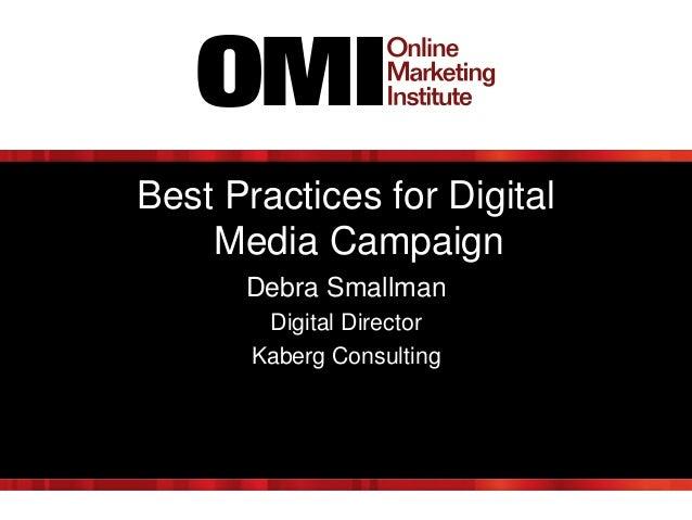Best Practices for Digital Media Campaign Debra Smallman Digital Director Kaberg Consulting