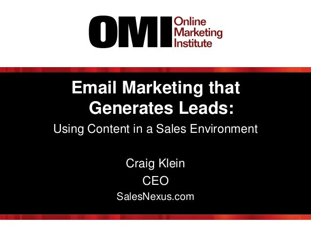 Email Marketing that Generates Leads: Using Content in a Sales Environment Craig Klein CEO SalesNexus.com
