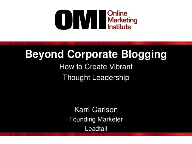 Beyond Corporate Blogging How to Create Vibrant Thought Leadership Karri Carlson Founding Marketer Leadtail