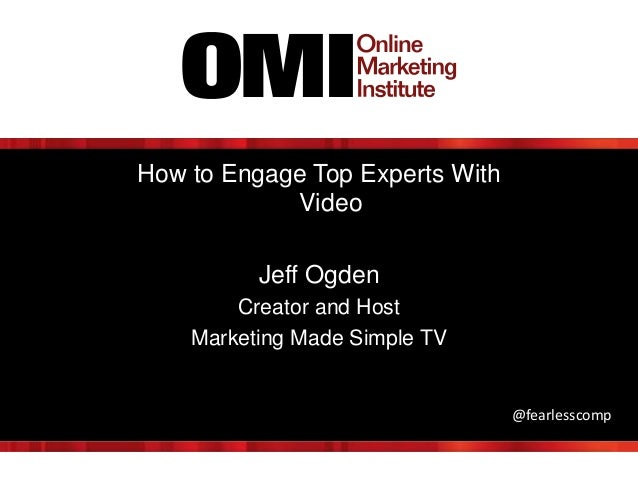 How to Engage Top Experts With Video Jeff Ogden Creator and Host Marketing Made Simple TV @fearlesscomp