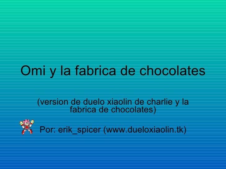 Omi y la fabrica de chocolates (version de duelo xiaolin de charlie y la fabrica de chocolates) Por: erik_spicer (www.duel...