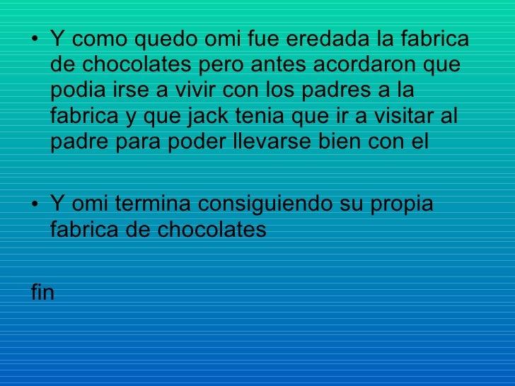 <ul><li>Y como quedo omi fue eredada la fabrica de chocolates pero antes acordaron que podia irse a vivir con los padres a...