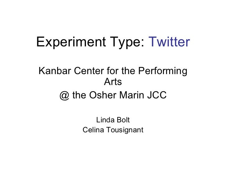 Experiment Type:  Twitter Kanbar Center for the Performing Arts @ the Osher Marin JCC Linda Bolt Celina Tousignant