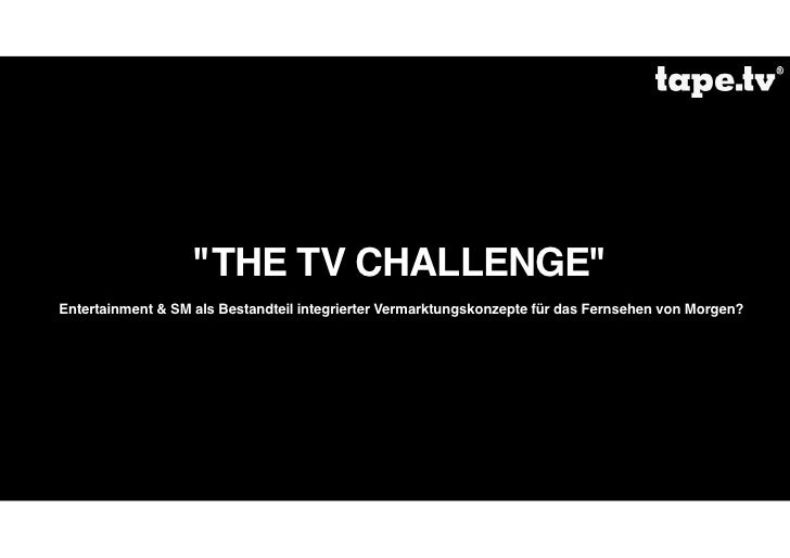 """""""THE TV CHALLENGE"""" Entertainment & SM als Bestandteil integrierter Vermarktungskonzepte für das Fernsehen von Morgen?"""