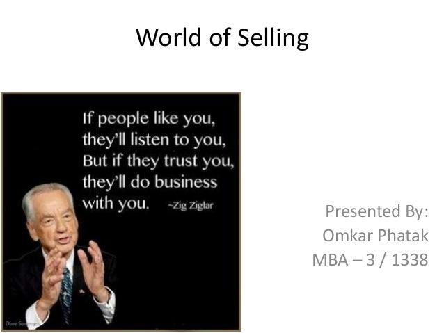 World of Selling Presented By: Omkar Phatak MBA – 3 / 1338