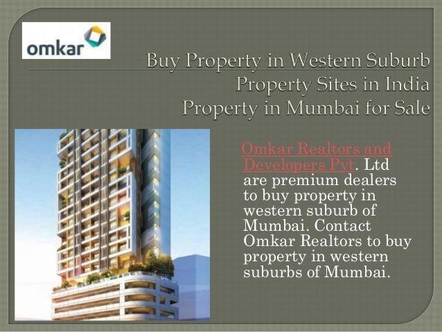 Omkar Realtors andDevelopers Pvt. Ltdare premium dealersto buy property inwestern suburb ofMumbai. ContactOmkar Realtors t...