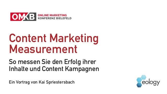Content Marketing  Measurement So messen Sie den Erfolg ihrer Inhalte und Content Kampagnen Ein Vortrag von Kai Spriester...
