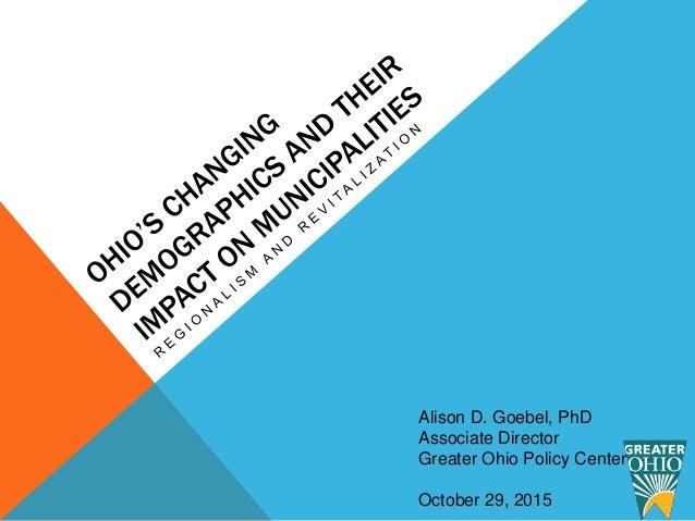 Alison D. Goebel, PhD Associate Director Greater Ohio Policy Center October 29, 2015