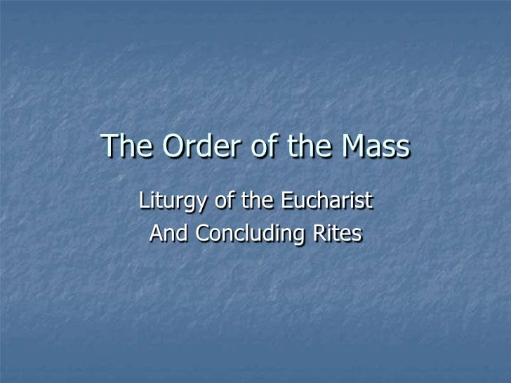 The Order of the Mass  Liturgy of the Eucharist   And Concluding Rites