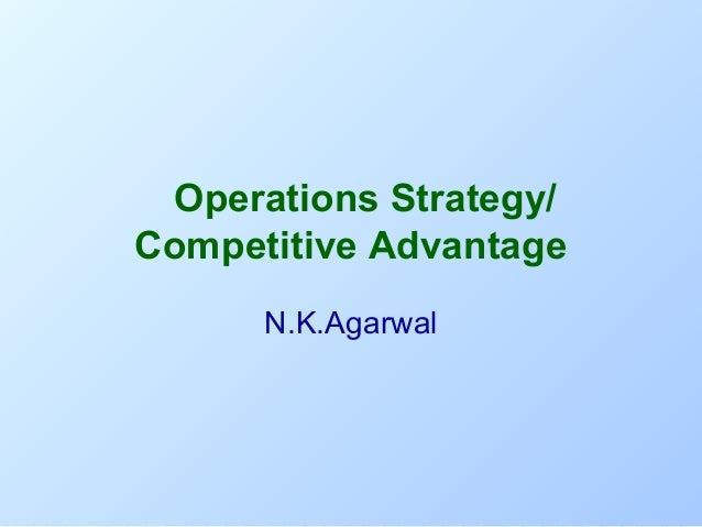 Operations Strategy/   Competitive Advantage N.K.Agarwal