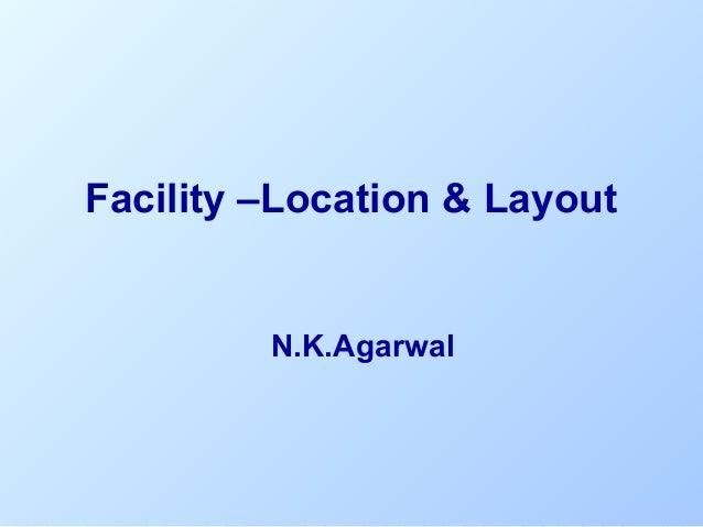 Facility –Location & Layout  N.K.Agarwal