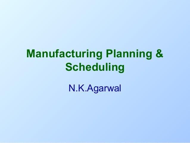 Manufacturing Planning & Scheduling N.K.Agarwal