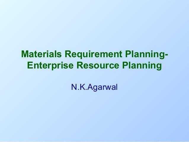 Materials Requirement PlanningEnterprise Resource Planning N.K.Agarwal