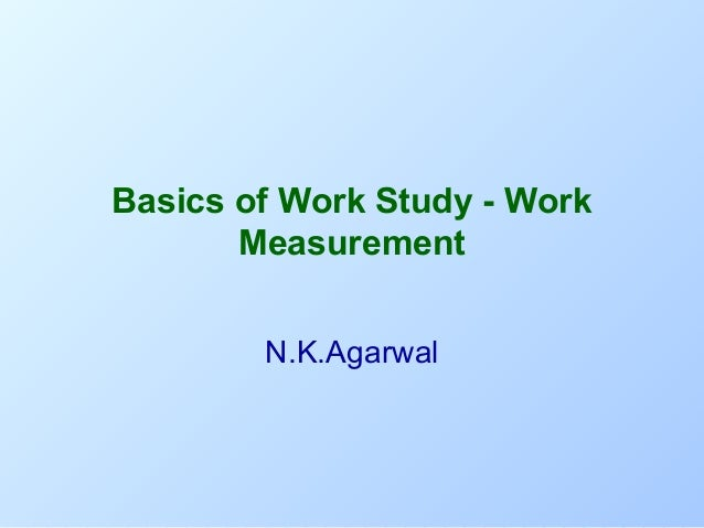 Basics of Work Study - Work Measurement N.K.Agarwal