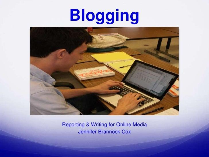 Blogging<br />Reporting & Writing for Online Media<br />Jennifer Brannock Cox<br />