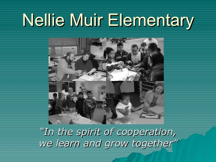 "Nellie Muir Elementary "" In the spirit of cooperation, we learn and grow together"""