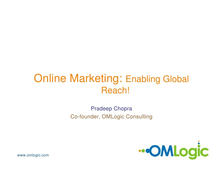 Online Marketing: Enabling Global                              Reach!                          Pradeep Chopra             ...