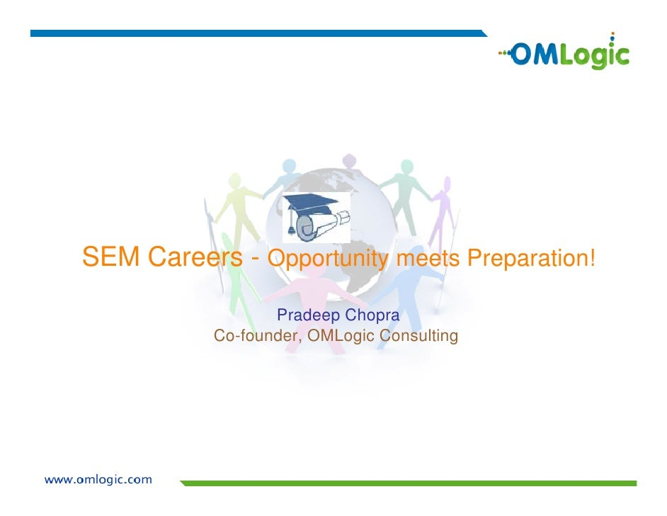 SEM Careers - Opportunity meets Preparation!                    Pradeep Chopra            Co-founder, OMLogic Consulting