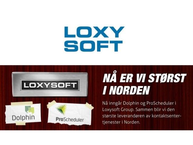 Om Loxysoft Group  •20 års ekspertise innen kontaktsenter, bemanningsplanlegging og dialerfor utgående salg  •100 ansatte ...