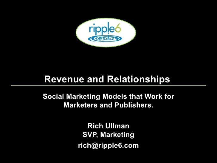 Revenue and Relationships Social Marketing Models that Work for Marketers and Publishers. Rich Ullman SVP, Marketing [ema...