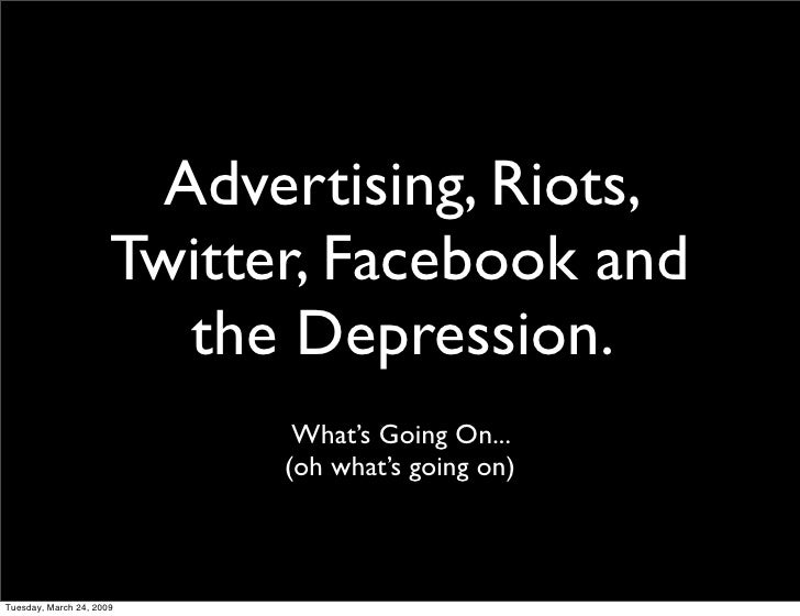 Advertising, Riots,                       Twitter, Facebook and                          the Depression.                  ...