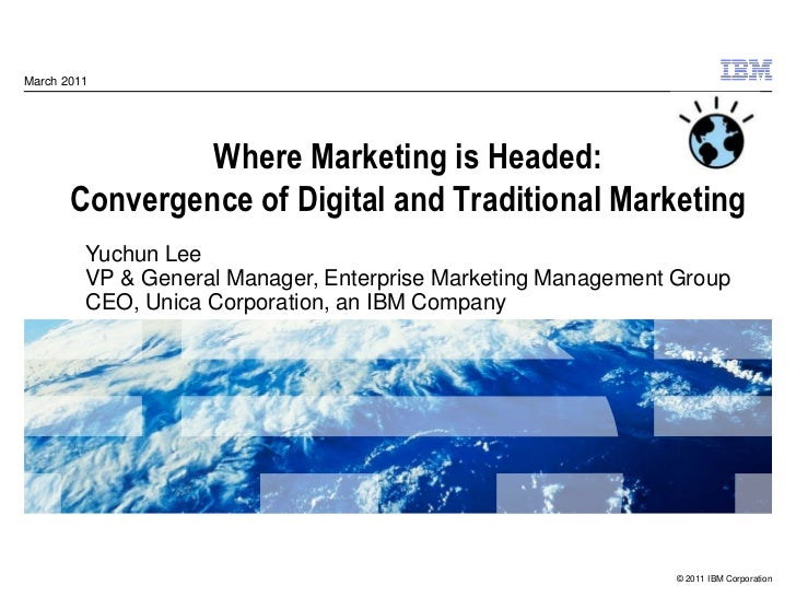 Where Marketing is Headed:Convergence of Digital and Traditional Marketing<br />March 2011<br />Yuchun Lee<br />VP & Gener...
