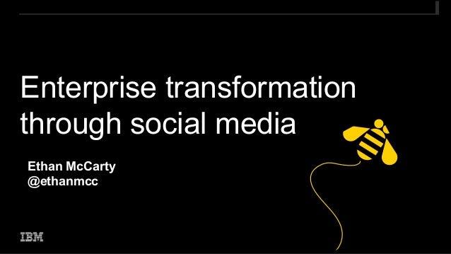 Enterprise transformationthrough social mediaEthan McCarty@ethanmcc                            03/20/13   1