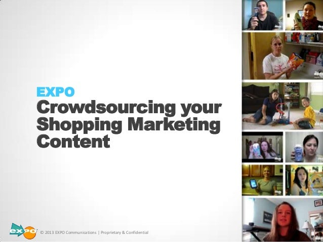 EXPO Crowdsourcing your Shopping Marketing Content © 2013 EXPO Communications | Proprietary & Confidential