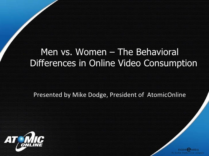 Men vs. Women – The Behavioral Differences in Online Video Consumption Presented by Mike Dodge, President of  AtomicOnline