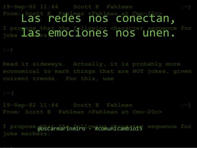 Las$redes$nos$conectan,$ las$emociones$nos$unen. @oscarmarinmiro$3$#comunicambio15