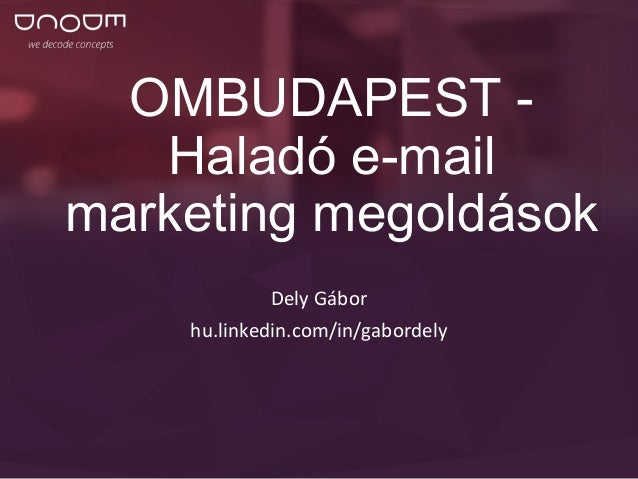 OMBUDAPEST -  Haladó e-mail  marketing megoldások  Dely Gábor  hu.linkedin.com/in/gabordely