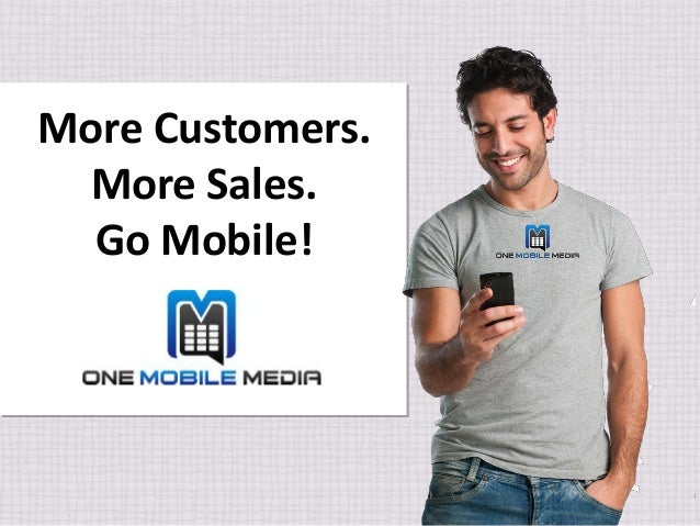 More Customers. More Sales. Go Mobile!
