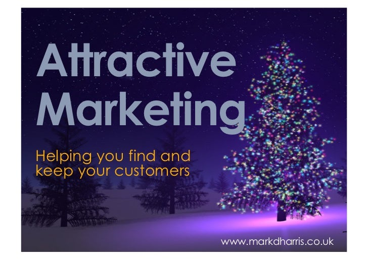 Attractive Marketing Helping you find and keep your customers                           www.markdharris.co.uk