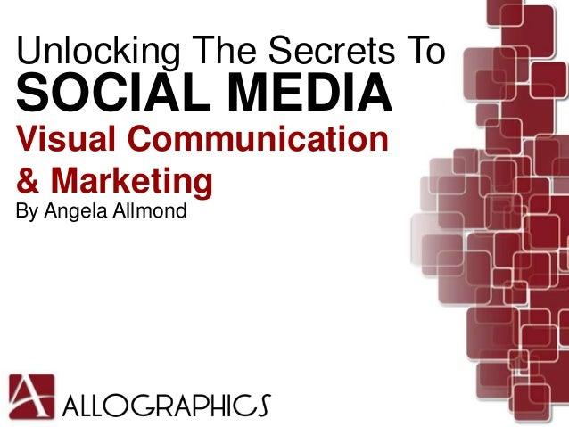 Unlocking The Secrets ToSOCIAL MEDIAVisual Communication& MarketingBy Angela Allmond