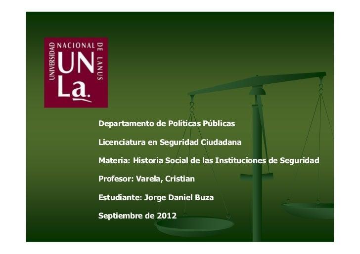 Departamento de Políticas PúblicasLicenciatura en Seguridad CiudadanaMateria: Historia Social de las Instituciones de Segu...