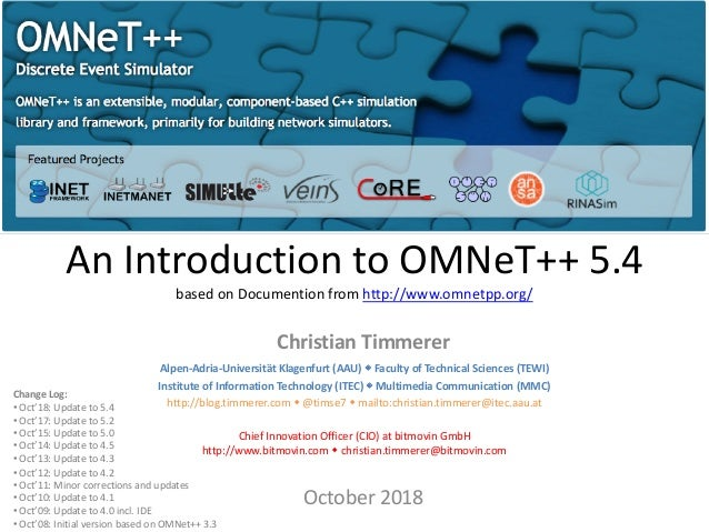 An Introduction to OMNeT++ 5.4 based on Documention from http://www.omnetpp.org/ Christian Timmerer October 2018 Change Lo...