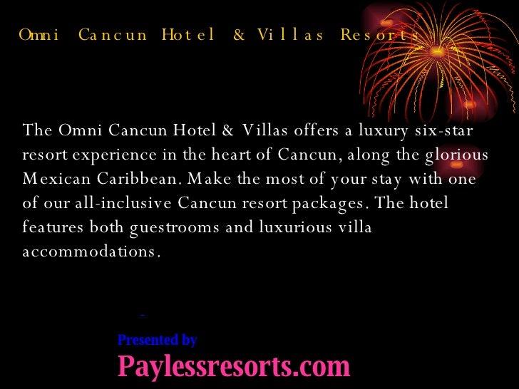 Presented by  Paylessresorts.com <ul><li>Omni Cancun Hotel & Villas Resorts </li></ul>The Omni Cancun Hotel & Villas offer...