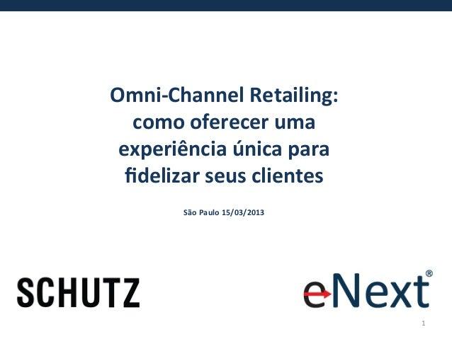Omni-‐Channel Retailing:    como oferecer uma  experiência única para   fidelizar seus clientes     ...