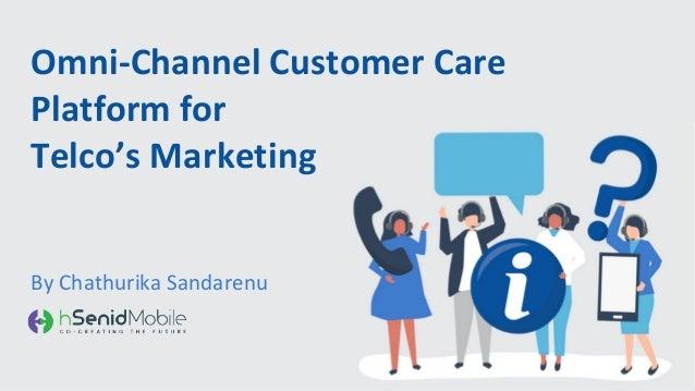 Omni-Channel Customer Care Platform for Telco's Marketing By Chathurika Sandarenu