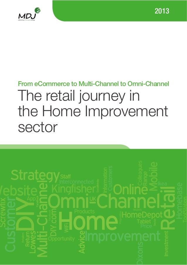 From eCommerce to Multi-Channel to Omni-Channel 2013 The retail journey in the Home Improvement sector