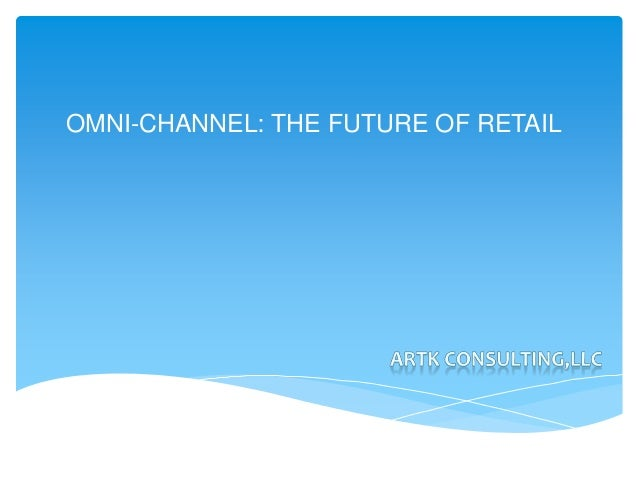 OMNI-CHANNEL: THE FUTURE OF RETAIL