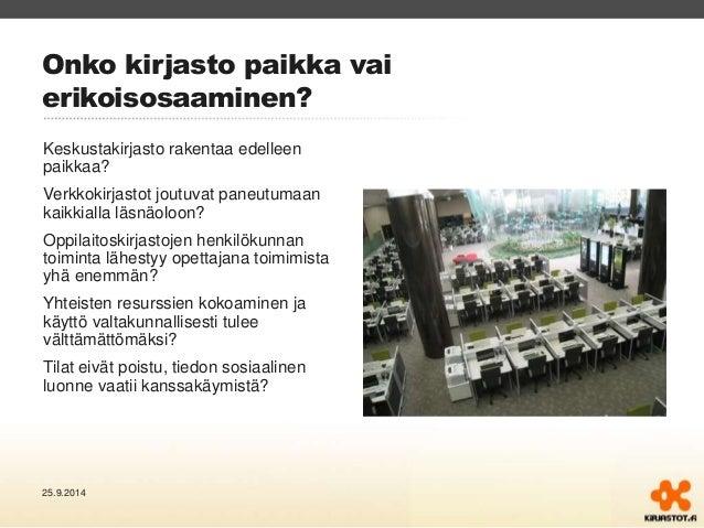 Onko kirjasto paikka vai  erikoisosaaminen?  Keskustakirjasto rakentaa edelleen  paikkaa?  Verkkokirjastot joutuvat paneut...
