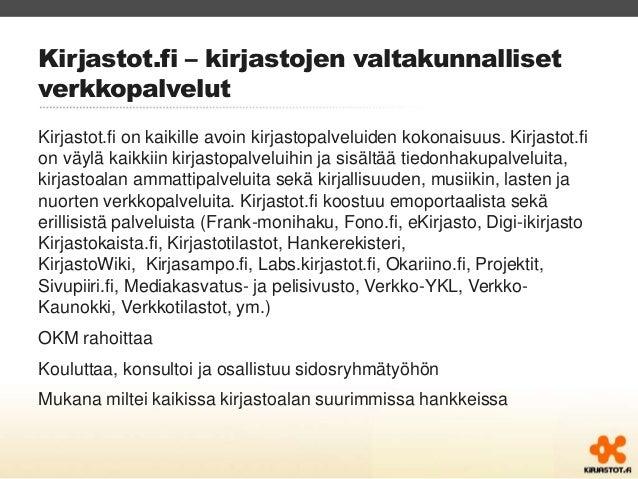 Kirjastot.fi – kirjastojen valtakunnalliset  verkkopalvelut  Kirjastot.fi on kaikille avoin kirjastopalveluiden kokonaisuu...