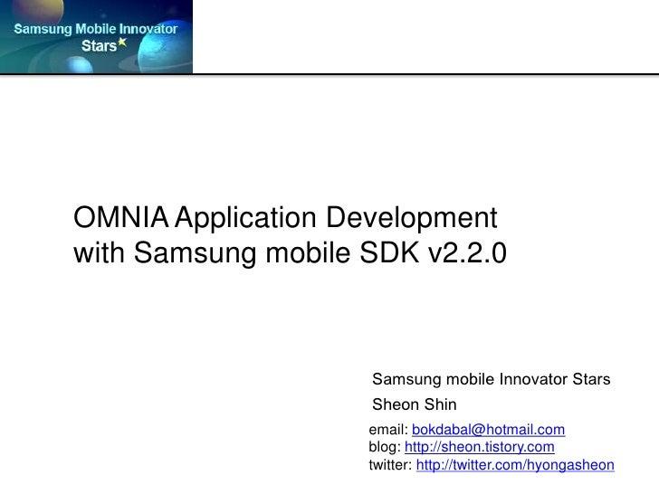 OMNIA Application Developmentwith Samsung mobile SDK v2.2.0<br />Samsung mobile Innovator Stars<br />Sheon Shin<br />email...