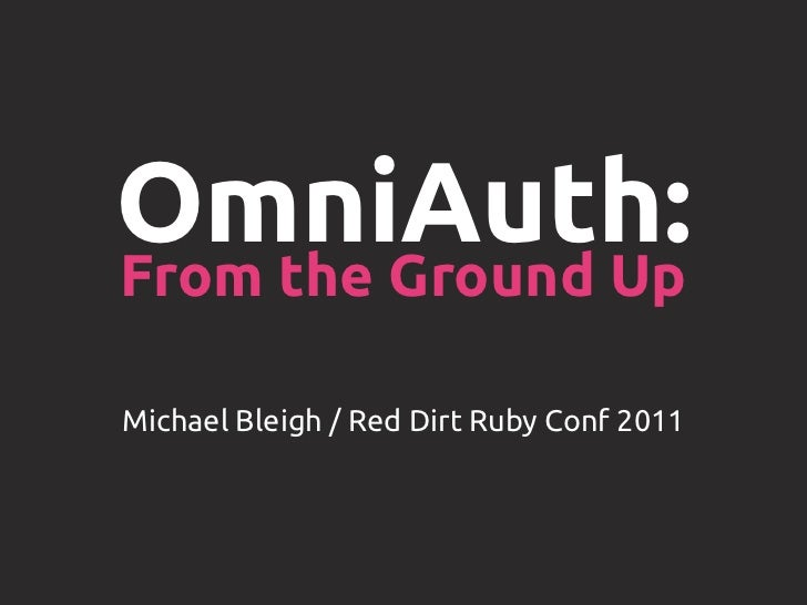 OmniAuth:From the Ground UpMichael Bleigh / Red Dirt Ruby Conf 2011